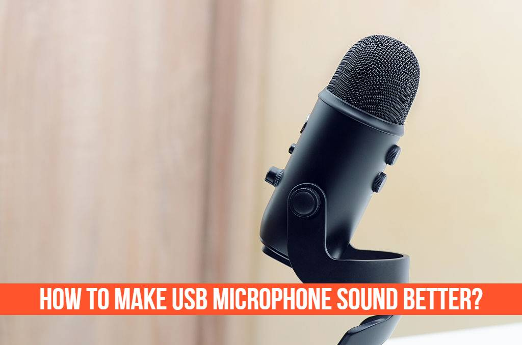 How To Make USB Microphone Sound Better